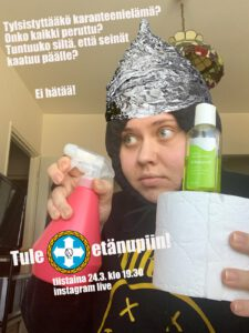 Humoristisessa kuvassa on ensimmäisen instalive-nupin emäntä, Karina Huttunen, päässään foliohattu ja kädessään mm. vessapaperirulla sekä käsidesipullo.